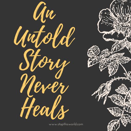 An Untold Story Never Heals